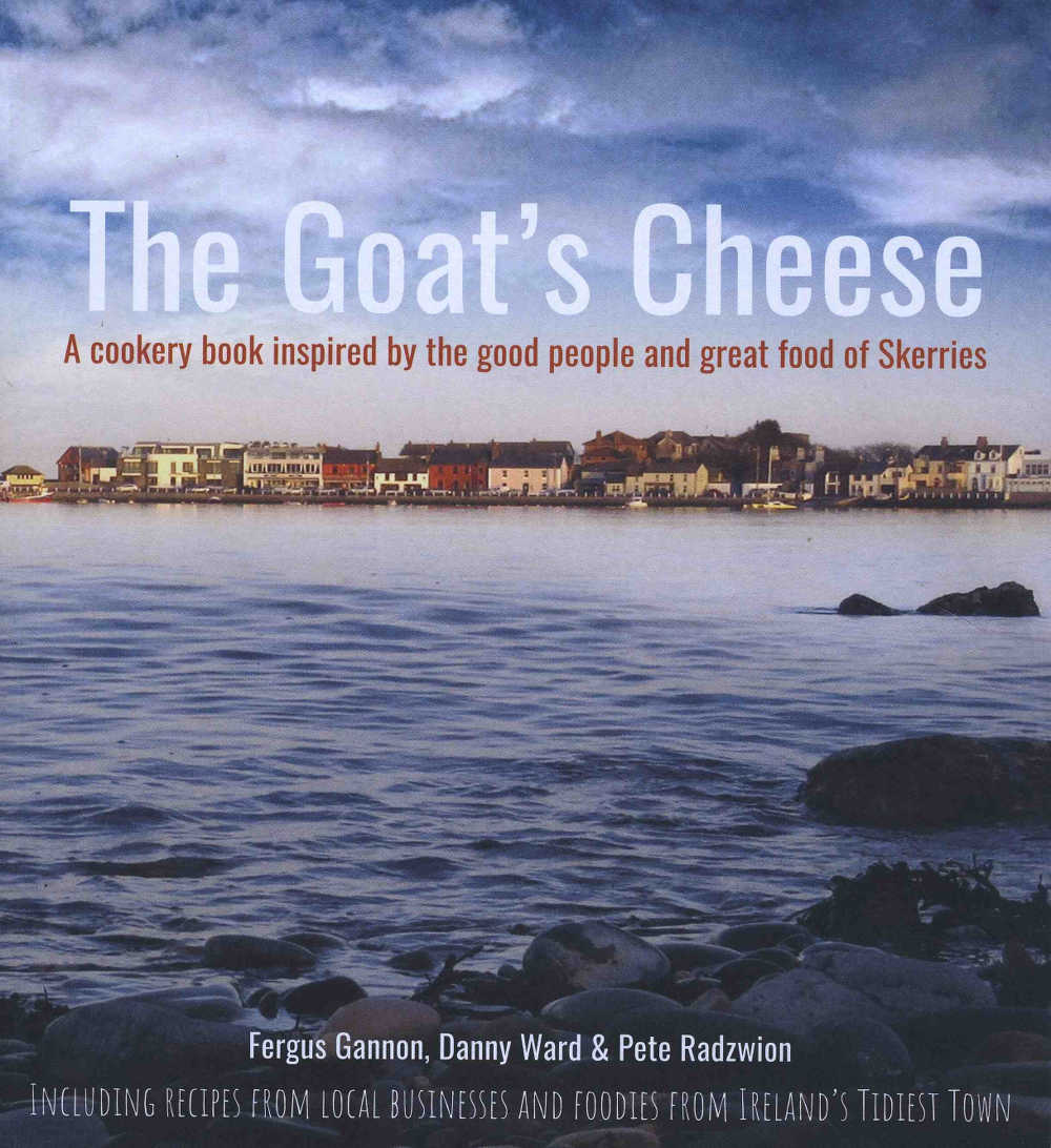The Goat's Cheese, A cookery book inspired by the good people and great food of Skerries by Fergus Gannon, Danny ward and Pete Radzwion (The Goat's Cheese, paperback, 122pp, €25)