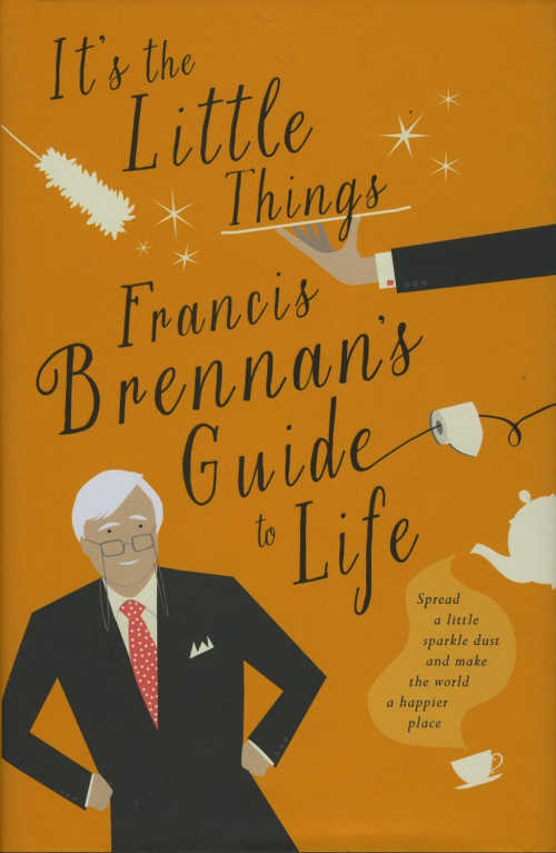 It's The Little Things - Francis Brennan's Guide to Life (Gill & Macmillan hardback (Gill & Macmillan hardback 231pp, €14.99).