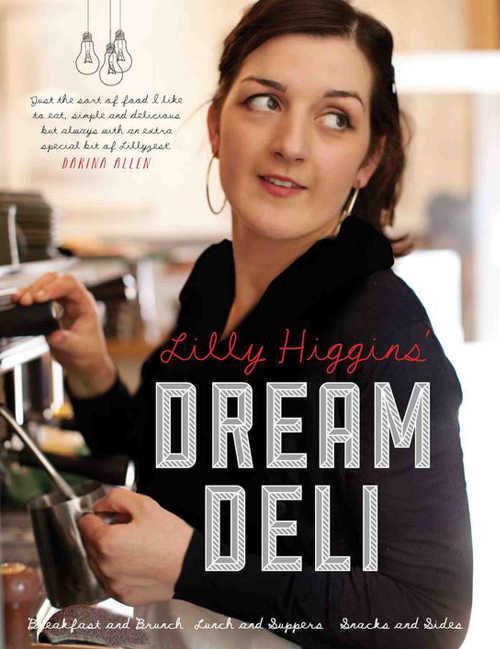 Lilys Dream Deli by Lily Higgins