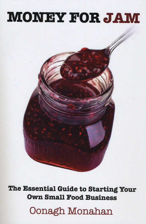 Money for Jam, The Essential Guide to Starting Your Own Small Food Business (Oak Tree Press, paperback; €14.95)