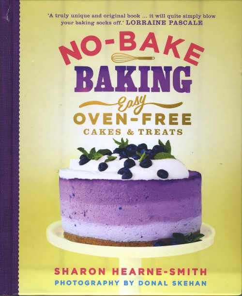 NO-BAKE BAKING Easy Oven-free Cakes & Treats by Sharon Hearne-Smith with Photography by Donal Skehan (Quercus, £16.99 Hardback).