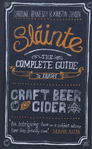 Sláinte, The Complete Guide to Irish Craft Beer and Cider, by Caroline Hennessy and Kristin Jensen (New Island, hardback 232pp, €19.99)