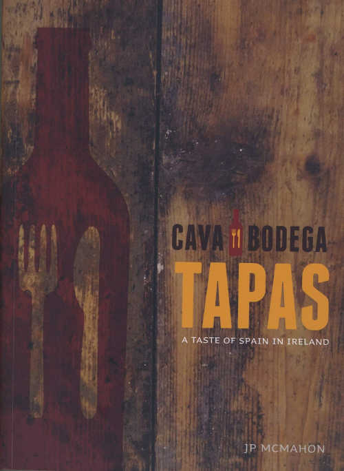 Cava Bodega Cookbook, TAPAS: A TASTE OF SPAIN IN IRELAND, by Jp McMahon, with photography by Julia Dunin, paperback, 280pp, €25