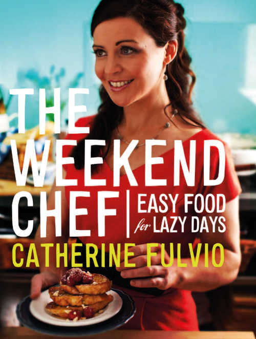 The Weekend Chef, Easy Food for Lazy Days by Catherine Fulvio (Gill & Macmillan, hardback €22.95)