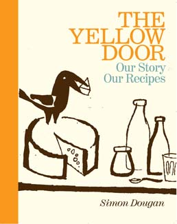 The Yellow Door, Our Story, Our Recipes by Simon Dougan - Blackstaff Press