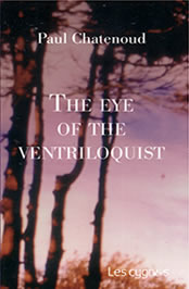 The Eye of the Ventriloquist by Paul Chatenoud.
