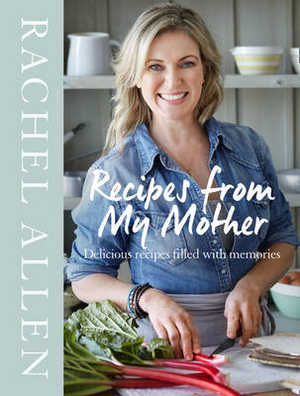 Recipes from my Mother by Rachel Allen published by Harper Collins